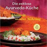 Die zeitlose Ayurveda-Küche – Heilkraft unserer Nahrung